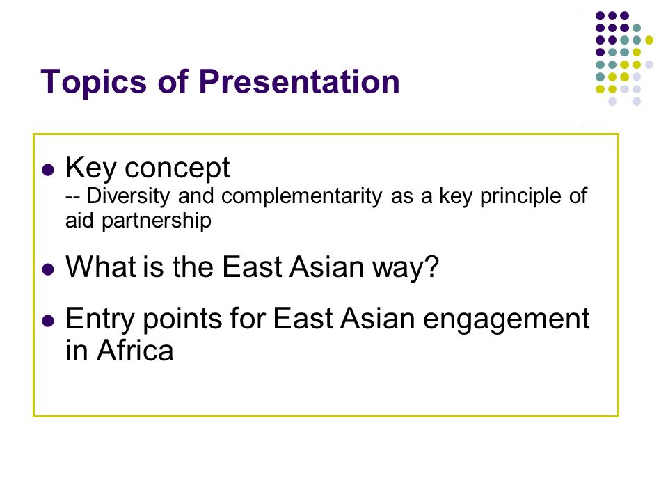 Topics of Presentation Key concept -- Diversity and complementarity as a key principle of aid partnership What is the East Asian way.