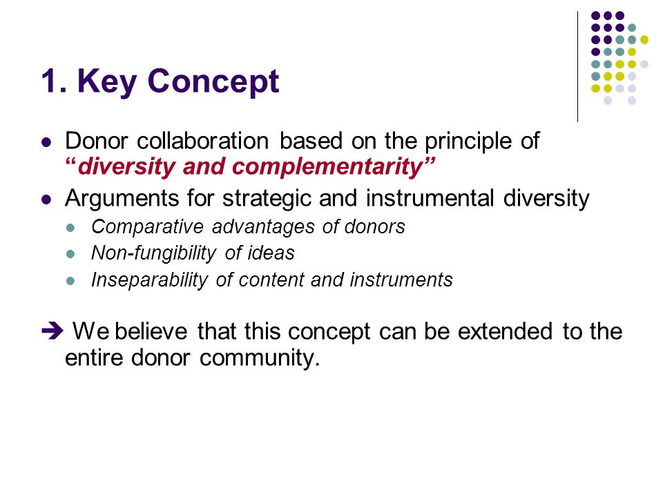 1. Key Concept Donor collaboration based on the principle ofdiversity and complementarity Arguments for strategic and instrumental diversity Comparati