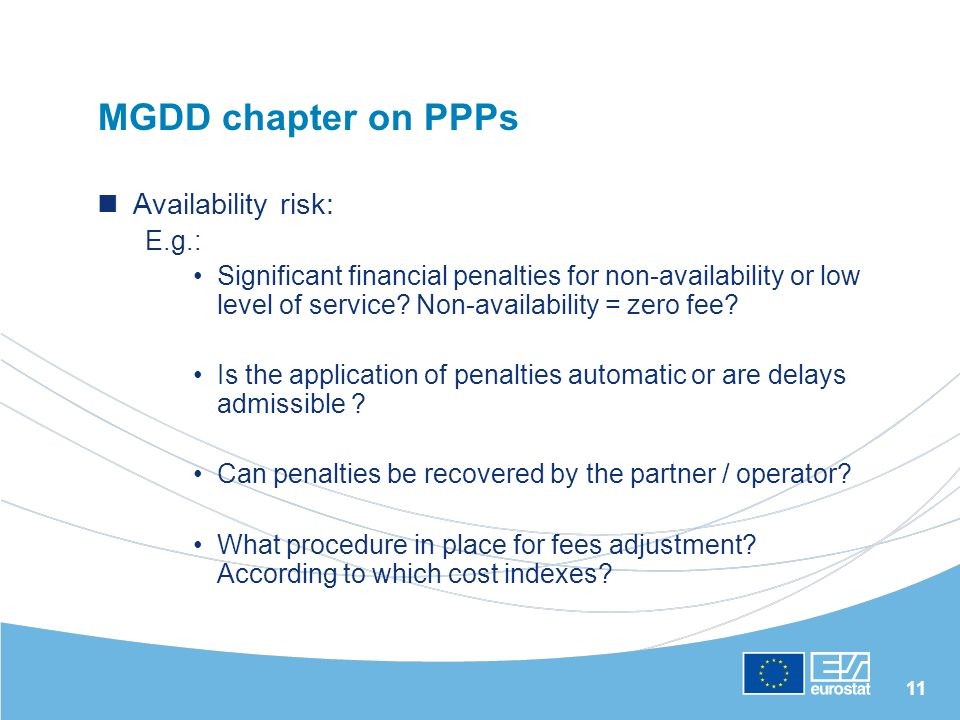 11 MGDD chapter on PPPs Availability risk: E.g.: Significant financial penalties for non-availability or low level of service? Non-availability = zero