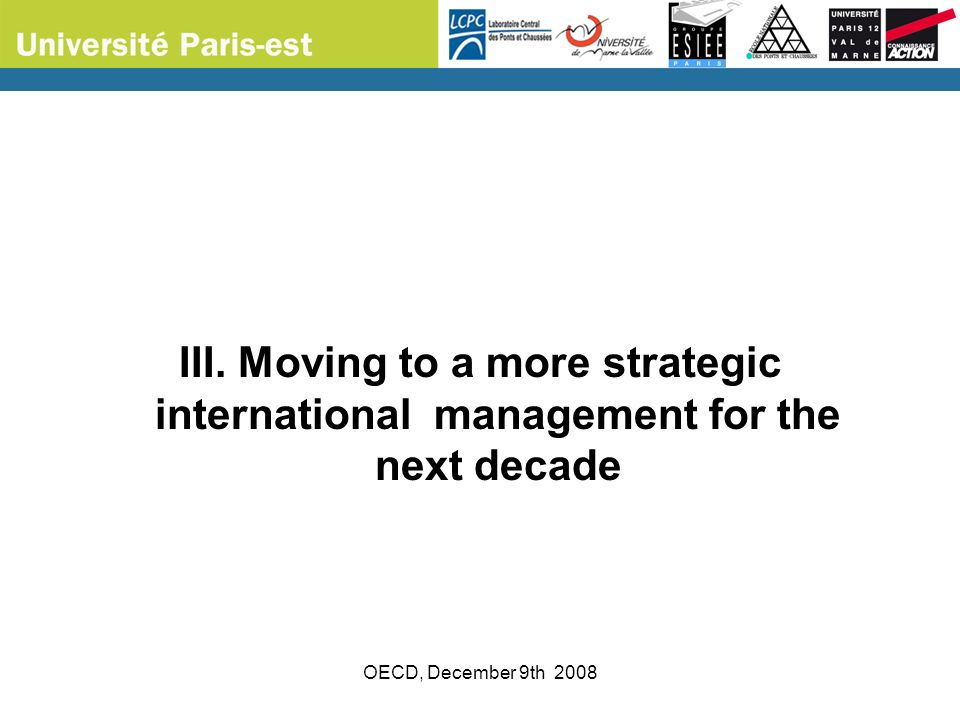 OECD, December 9th 2008 III. Moving to a more strategic international management for the next decade
