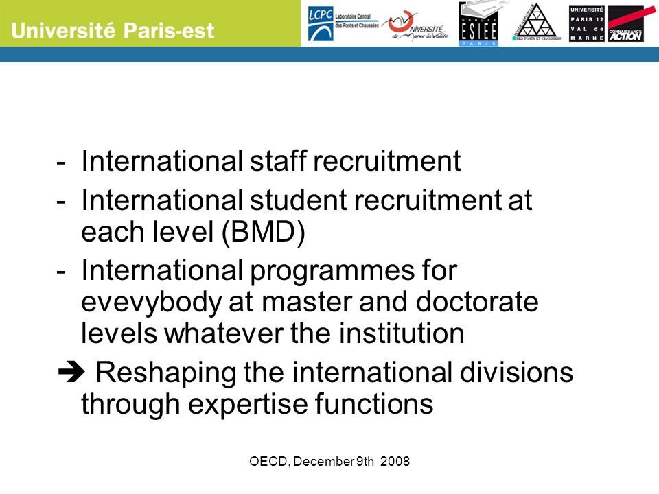 OECD, December 9th 2008 -International staff recruitment -International student recruitment at each level (BMD) -International programmes for evevybod