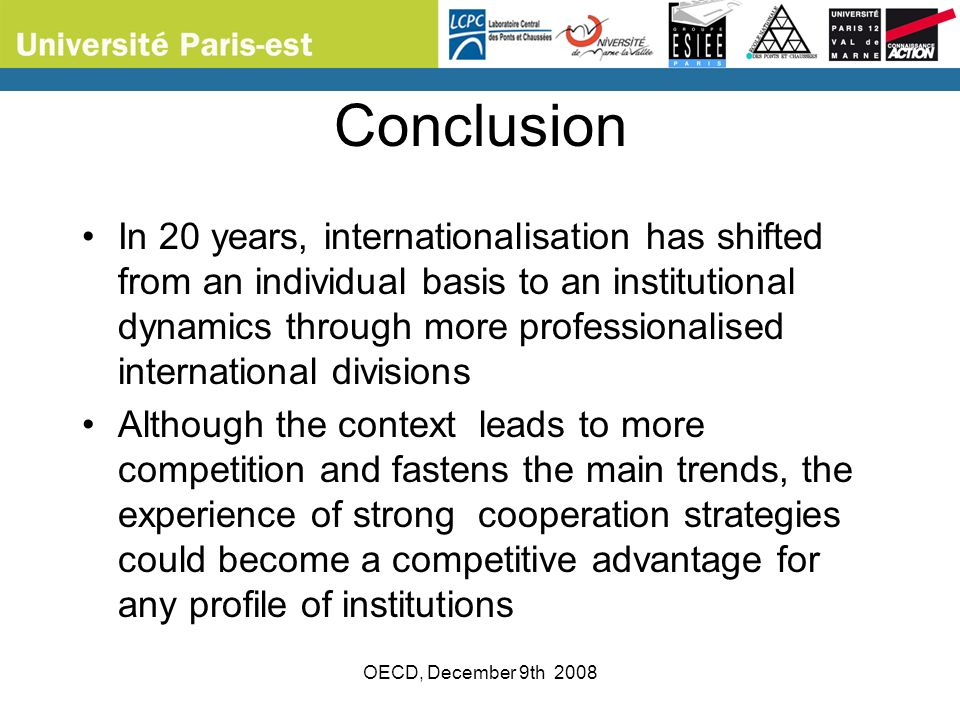 OECD, December 9th 2008 Conclusion In 20 years, internationalisation has shifted from an individual basis to an institutional dynamics through more pr