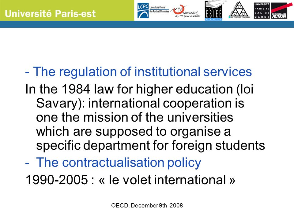 OECD, December 9th 2008 - The regulation of institutional services In the 1984 law for higher education (loi Savary): international cooperation is one
