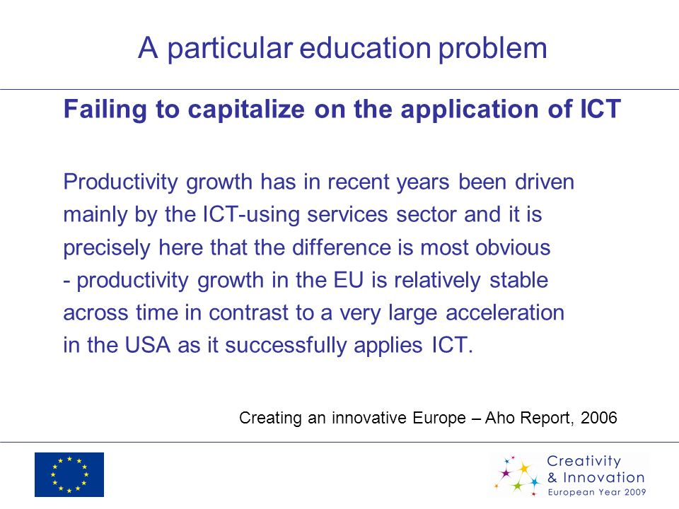 A particular education problem Failing to capitalize on the application of ICT Productivity growth has in recent years been driven mainly by the ICT-u