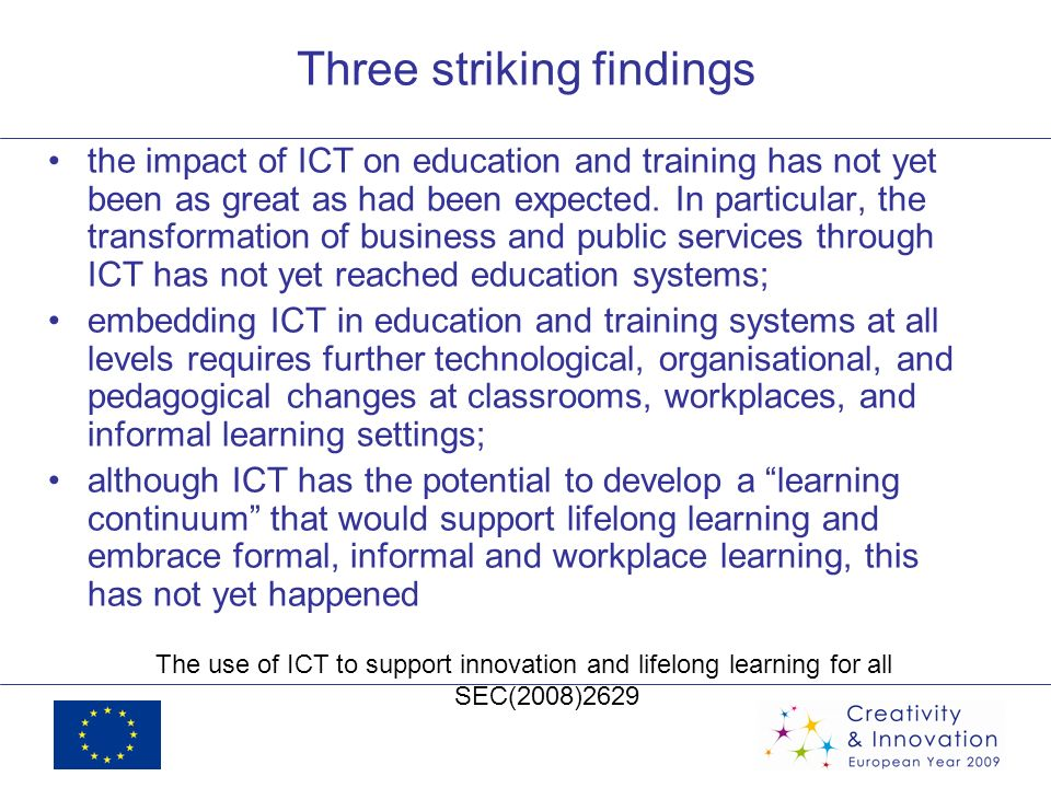 Three striking findings the impact of ICT on education and training has not yet been as great as had been expected. In particular, the transformation