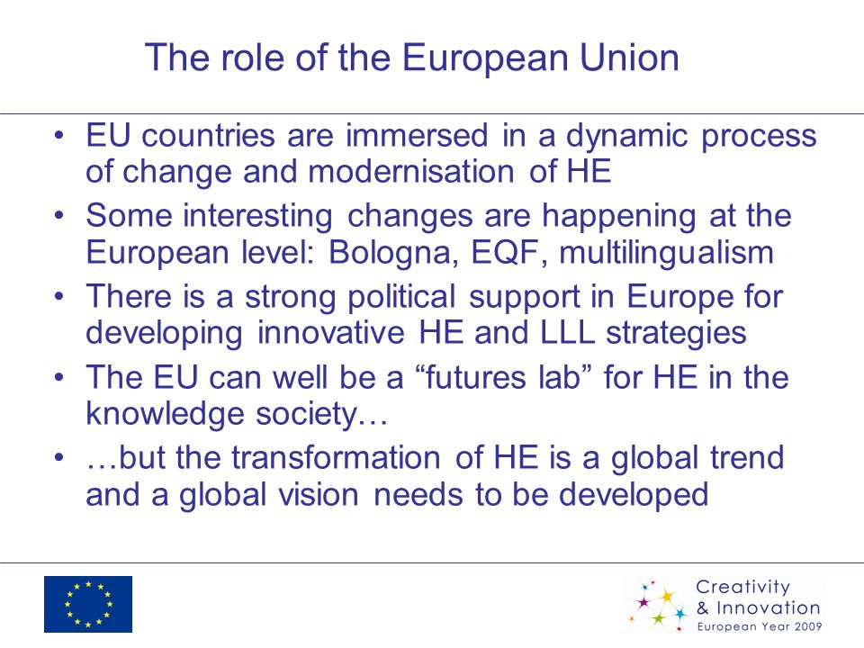 The role of the European Union EU countries are immersed in a dynamic process of change and modernisation of HE Some interesting changes are happening