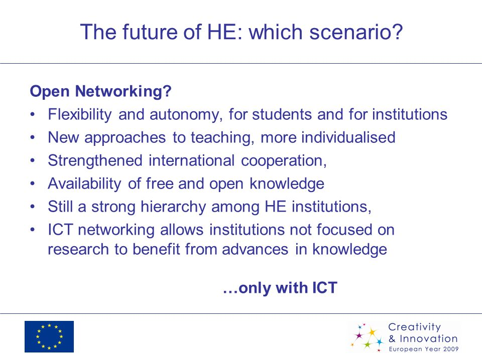 The future of HE: which scenario? Open Networking? Flexibility and autonomy, for students and for institutions New approaches to teaching, more indivi