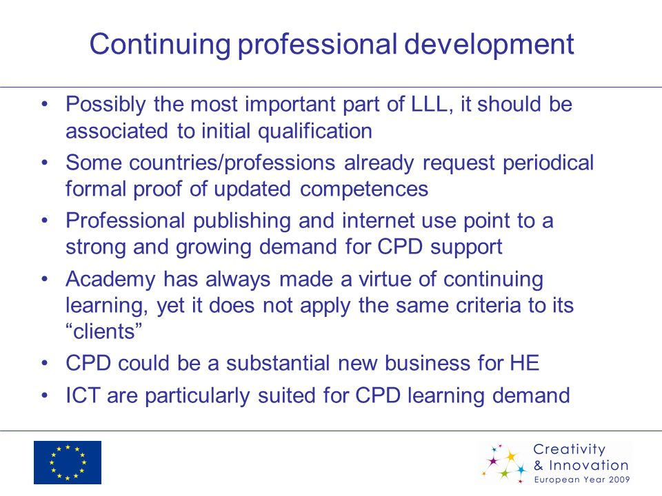 Continuing professional development Possibly the most important part of LLL, it should be associated to initial qualification Some countries/professio