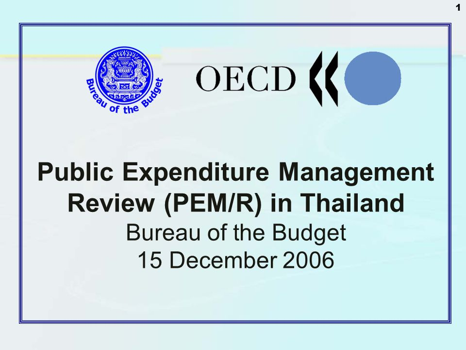 1 Public Expenditure Management Review (PEM/R) in Thailand Bureau of the Budget 15 December 2006