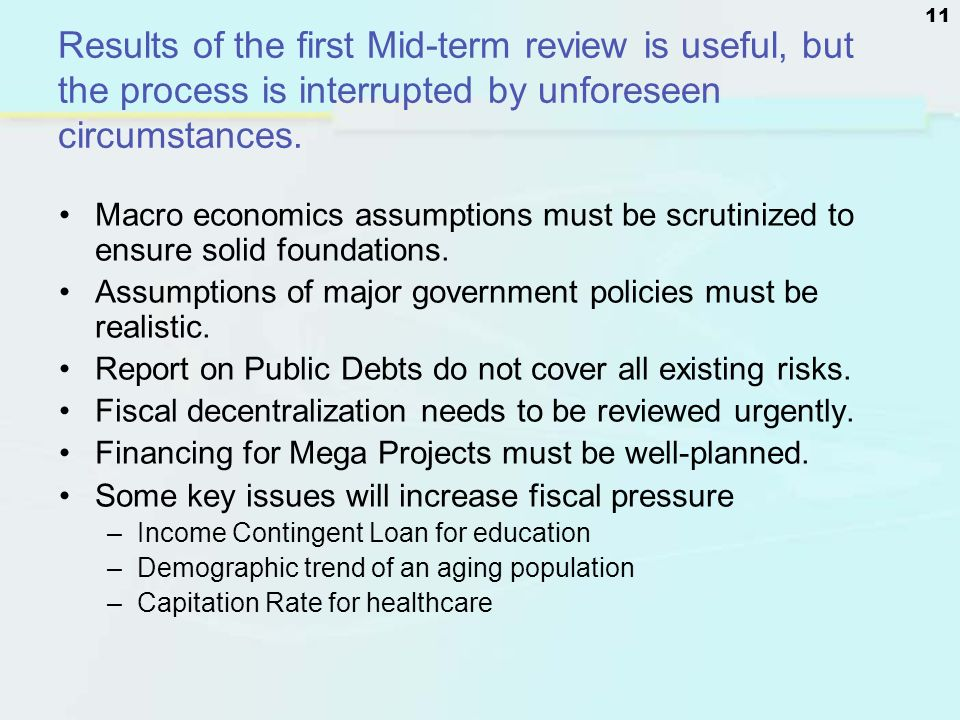 11 Results of the first Mid-term review is useful, but the process is interrupted by unforeseen circumstances. Macro economics assumptions must be scr