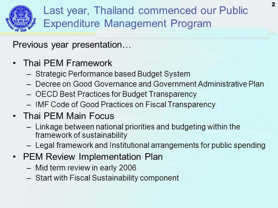 2 Last year, Thailand commenced our Public Expenditure Management Program. Previous year presentation… Thai PEM Framework –Strategic Performance based