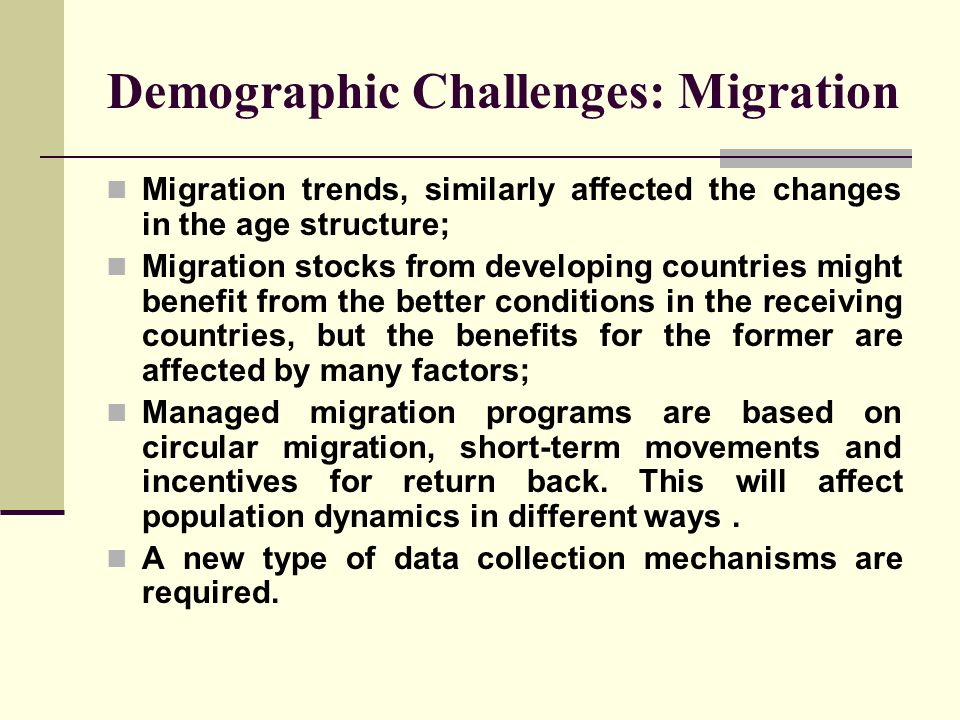 Demographic Challenges: Migration Migration trends, similarly affected the changes in the age structure; Migration stocks from developing countries mi