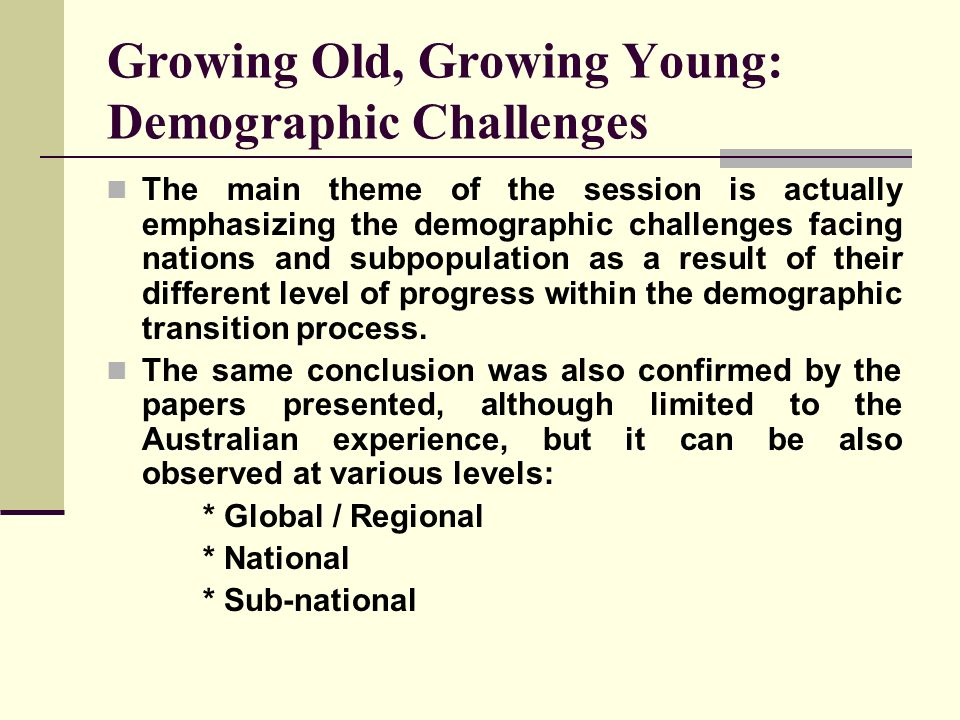 Growing Old, Growing Young: Demographic Challenges The main theme of the session is actually emphasizing the demographic challenges facing nations and