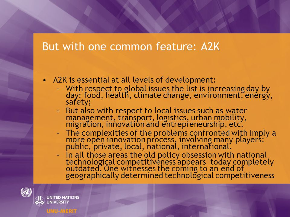 But with one common feature: A2K A2K is essential at all levels of development: –With respect to global issues the list is increasing day by day: food, health, climate change, environment, energy, safety; –But also with respect to local issues such as water management, transport, logistics, urban mobility, migration, innovation and entrepreneurship, etc.