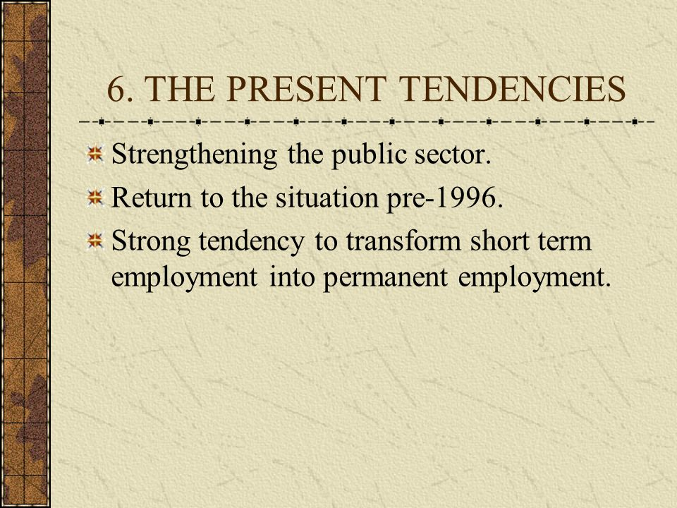6. THE PRESENT TENDENCIES Strengthening the public sector.