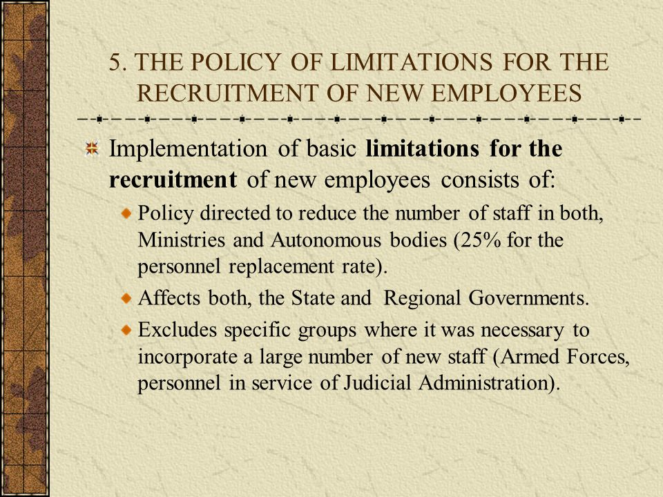 5. THE POLICY OF LIMITATIONS FOR THE RECRUITMENT OF NEW EMPLOYEES Implementation of basic limitations for the recruitment of new employees consists of