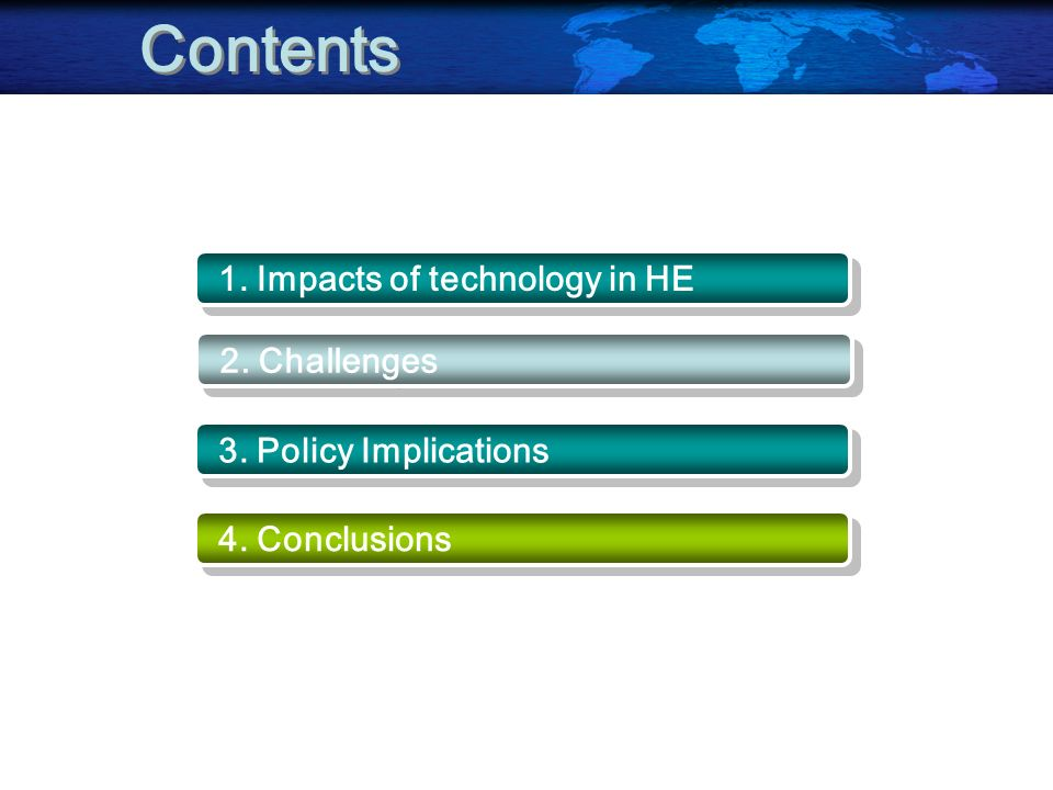 1. Impacts of technology in HE 2. Challenges 3. Policy Implications 4. Conclusions Contents