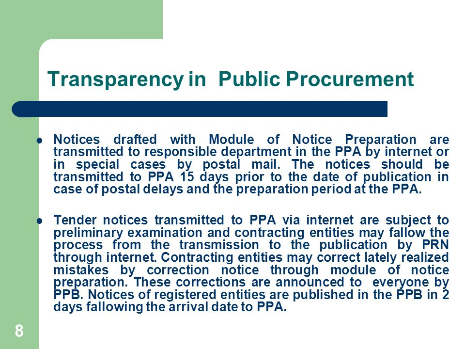 8 Transparency in Public Procurement Notices drafted with Module of Notice Preparation are transmitted to responsible department in the PPA by internet or in special cases by postal mail.