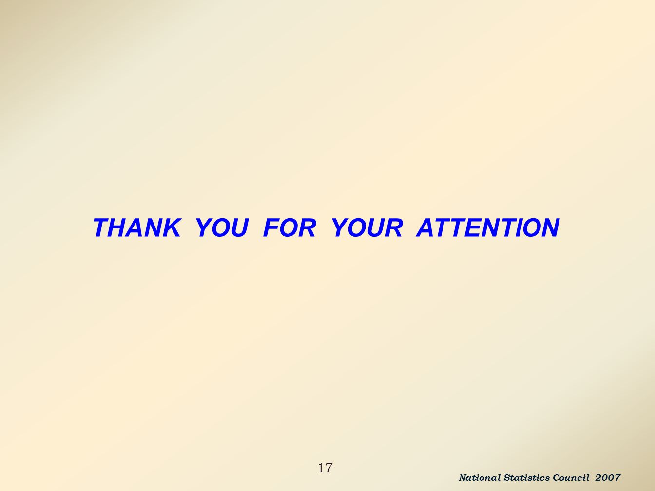 17 THANK YOU FOR YOUR ATTENTION National Statistics Council 2007