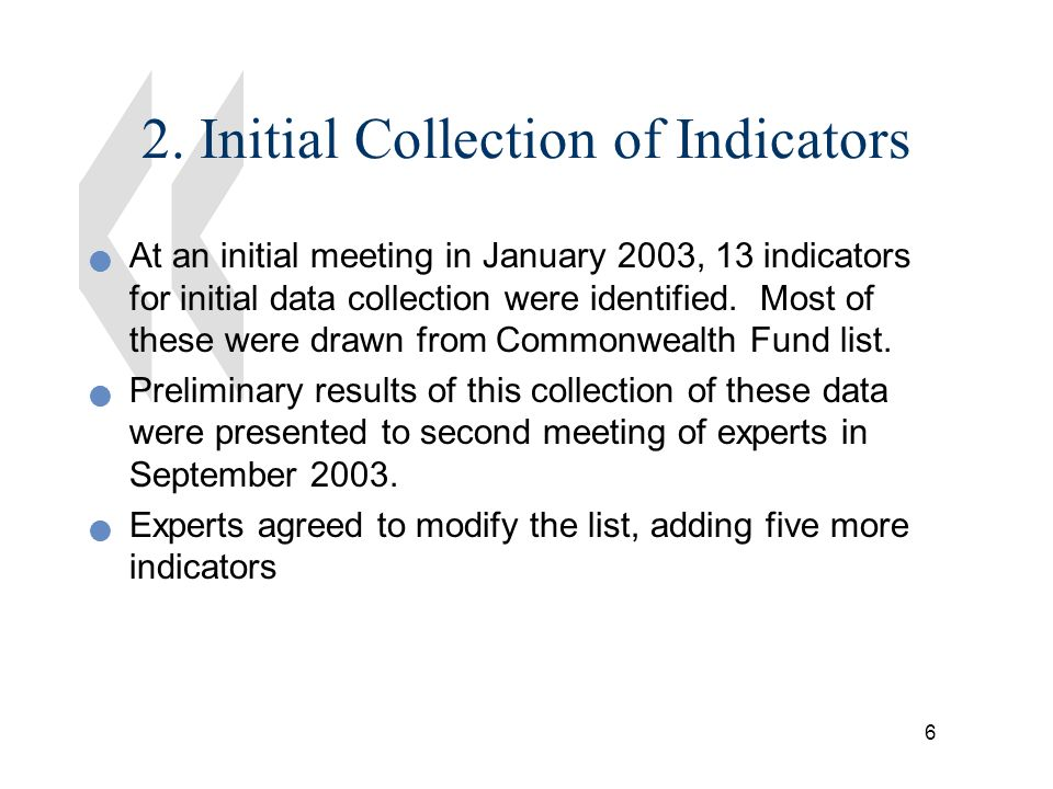 6 2. Initial Collection of Indicators At an initial meeting in January 2003, 13 indicators for initial data collection were identified. Most of these