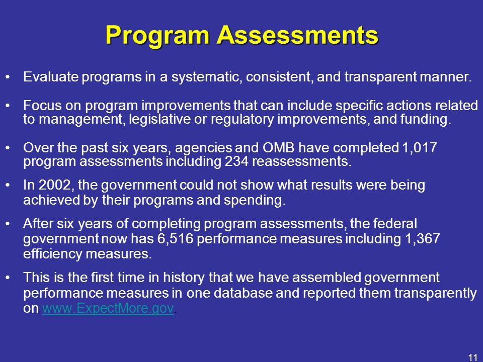 11 Program Assessments Evaluate programs in a systematic, consistent, and transparent manner. Focus on program improvements that can include specific