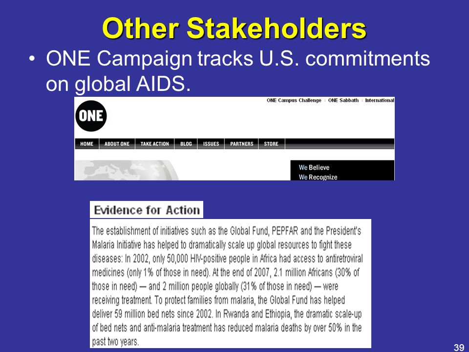 39 Other Stakeholders ONE Campaign tracks U.S. commitments on global AIDS.