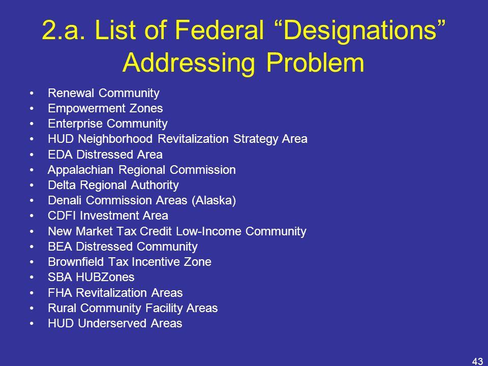 43 2.a. List of Federal Designations Addressing Problem Renewal Community Empowerment Zones Enterprise Community HUD Neighborhood Revitalization Strat