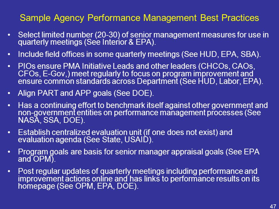 47 Sample Agency Performance Management Best Practices Select limited number (20-30) of senior management measures for use in quarterly meetings (See