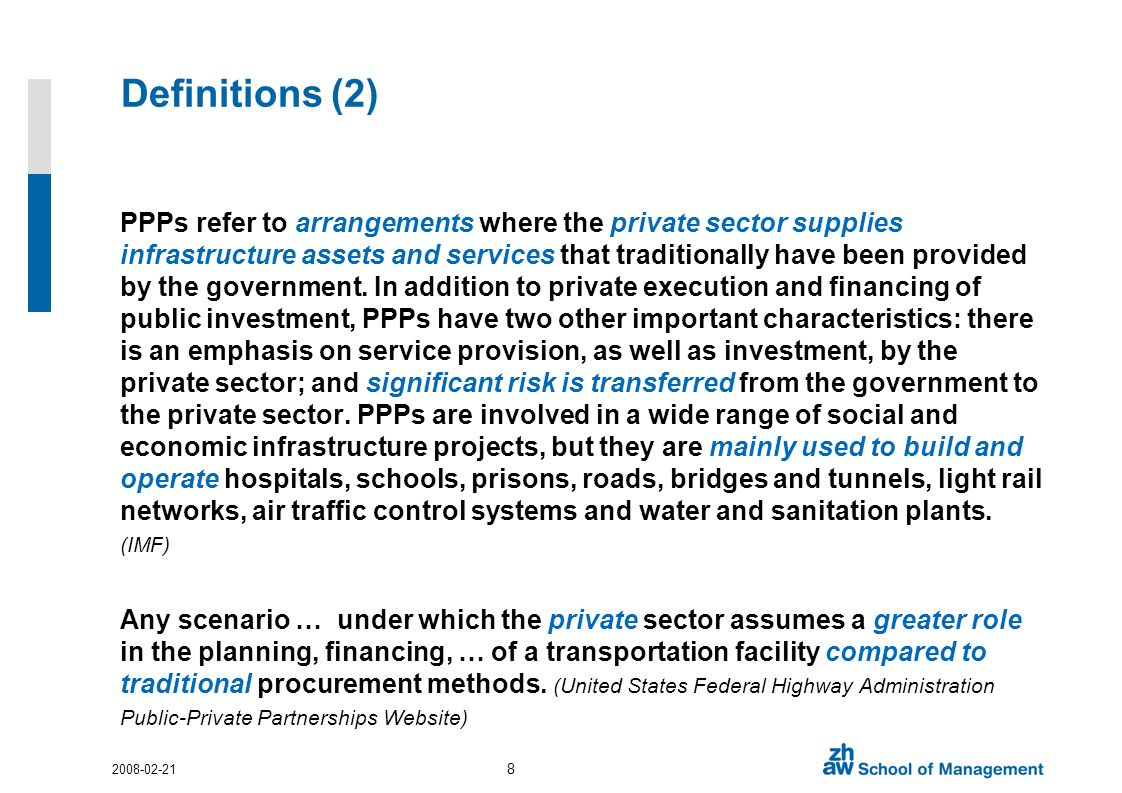 Definitions (2) PPPs refer to arrangements where the private sector supplies infrastructure assets and services that traditionally have been provided by the government.