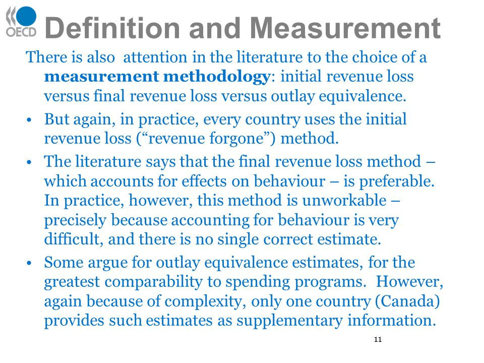 Definition and Measurement There is also attention in the literature to the choice of a measurement methodology: initial revenue loss versus final revenue loss versus outlay equivalence.