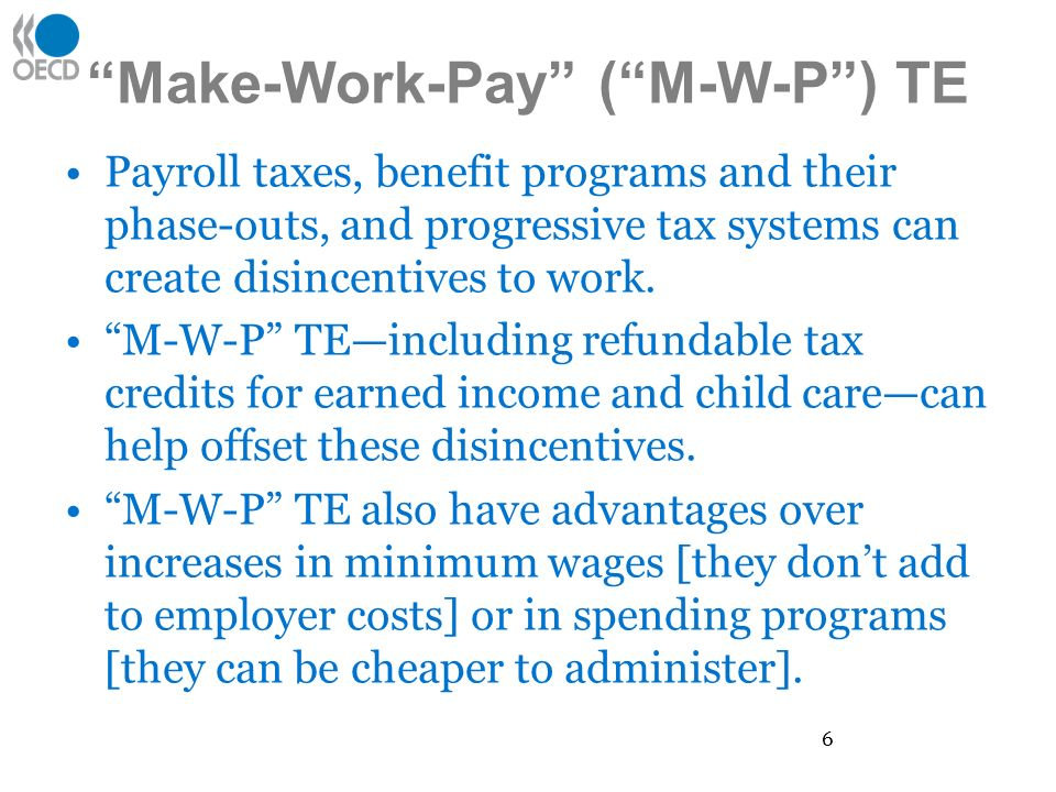 Make-Work-Pay (M-W-P) TE Payroll taxes, benefit programs and their phase-outs, and progressive tax systems can create disincentives to work.