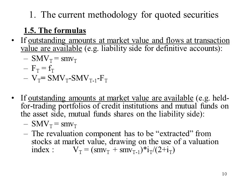 10 1.5. The formulas If outstanding amounts at market value and flows at transaction value are available (e.g. liability side for definitive accounts)