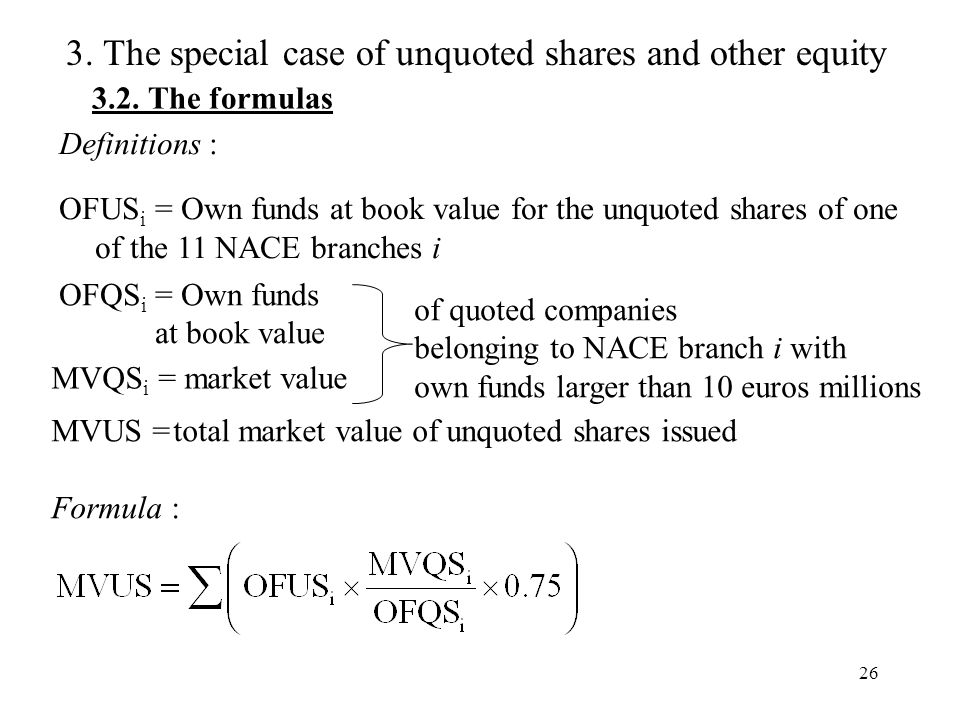 26 3.2. The formulas 3. The special case of unquoted shares and other equity Definitions : OFUS i = Own funds at book value for the unquoted shares of