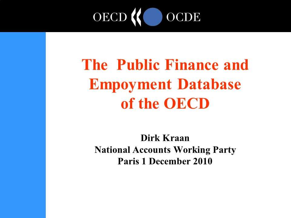 The Public Finance and Empoyment Database of the OECD Dirk Kraan National Accounts Working Party Paris 1 December 2010