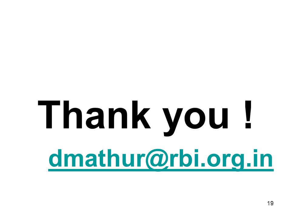 19 Thank you ! dmathur@rbi.org.in