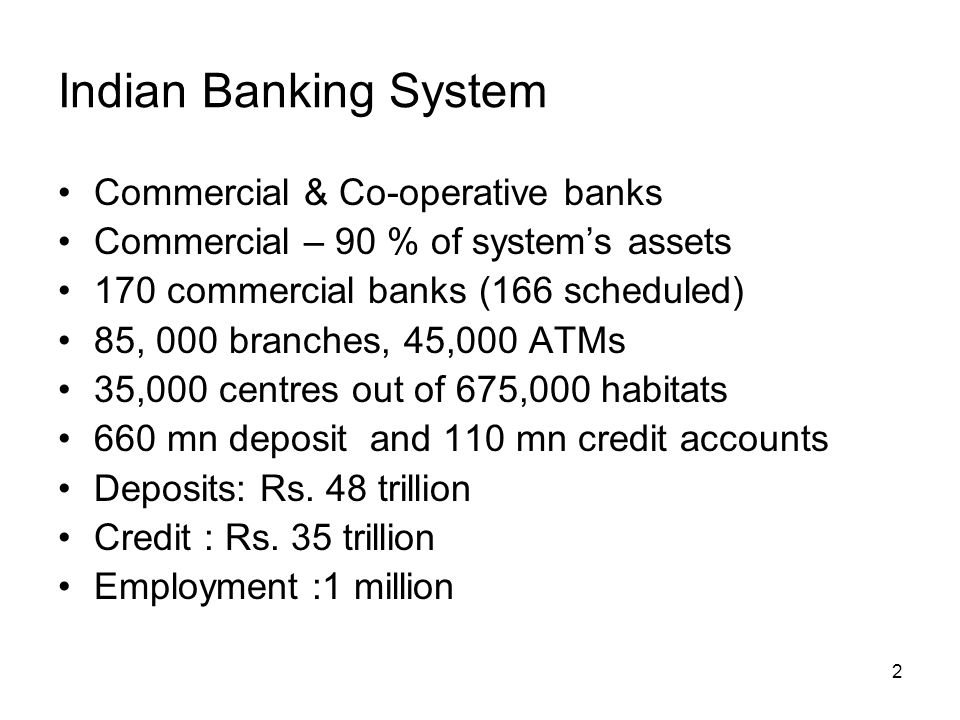 2 Indian Banking System Commercial & Co-operative banks Commercial – 90 % of systems assets 170 commercial banks (166 scheduled) 85, 000 branches, 45,