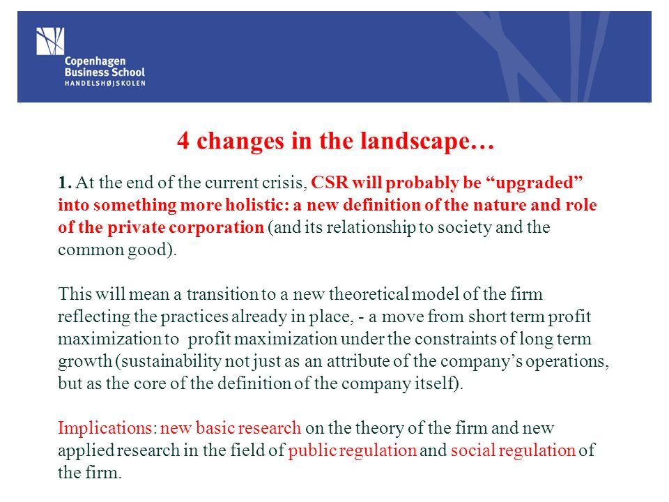 4 changes in the landscape… 1. At the end of the current crisis, CSR will probably be upgraded into something more holistic: a new definition of the n