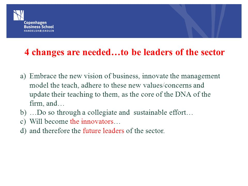 4 changes are needed…to be leaders of the sector a)Embrace the new vision of business, innovate the management model the teach, adhere to these new va