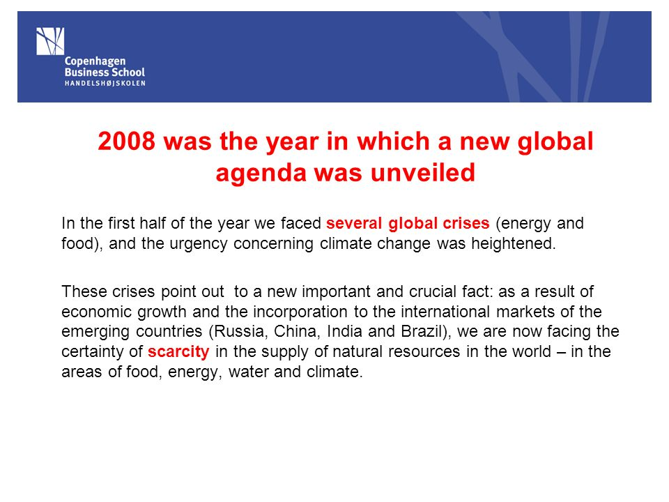 2008 was the year in which a new global agenda was unveiled In the first half of the year we faced several global crises (energy and food), and the urgency concerning climate change was heightened.
