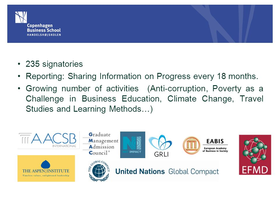 235 signatories Reporting: Sharing Information on Progress every 18 months. Growing number of activities (Anti-corruption, Poverty as a Challenge in B