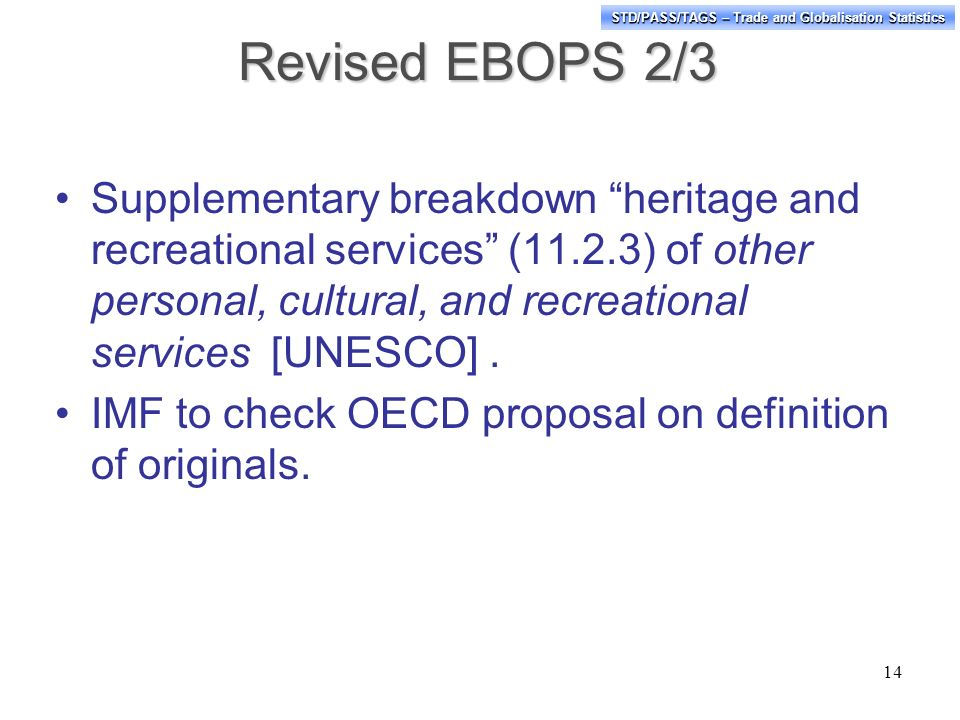 STD/PASS/TAGS – Trade and Globalisation Statistics Revised EBOPS 2/3 Supplementary breakdown heritage and recreational services (11.2.3) of other personal, cultural, and recreational services [UNESCO].