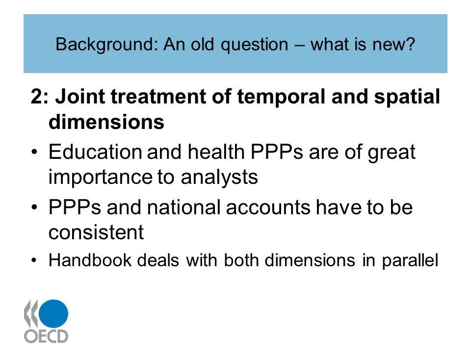Background: An old question – what is new? 2: Joint treatment of temporal and spatial dimensions Education and health PPPs are of great importance to