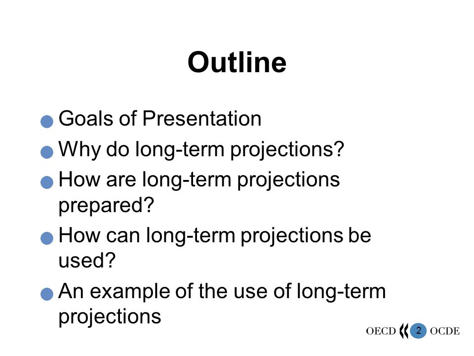 2 Outline Goals of Presentation Why do long-term projections? How are long-term projections prepared? How can long-term projections be used? An exampl