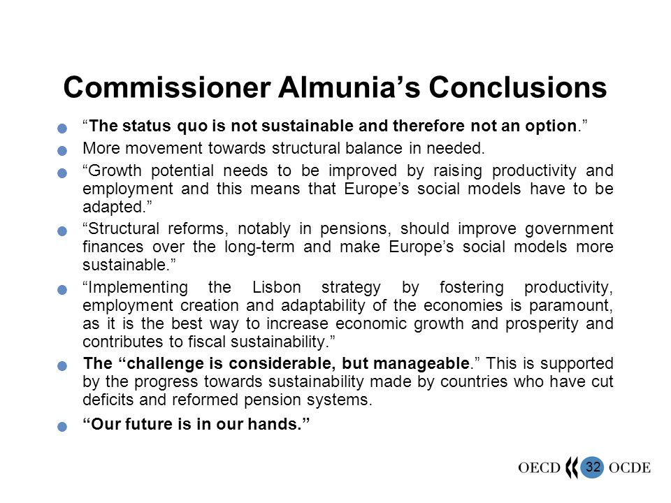 32 Commissioner Almunias Conclusions The status quo is not sustainable and therefore not an option. More movement towards structural balance in needed