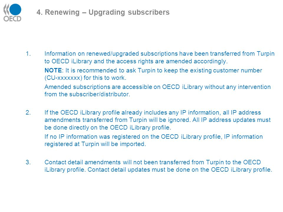 4. Renewing – Upgrading subscribers 1.Information on renewed/upgraded subscriptions have been transferred from Turpin to OECD iLibrary and the access
