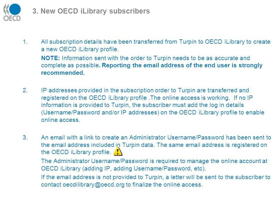 1.All subscription details have been transferred from Turpin to OECD iLibrary to create a new OECD iLibrary profile.