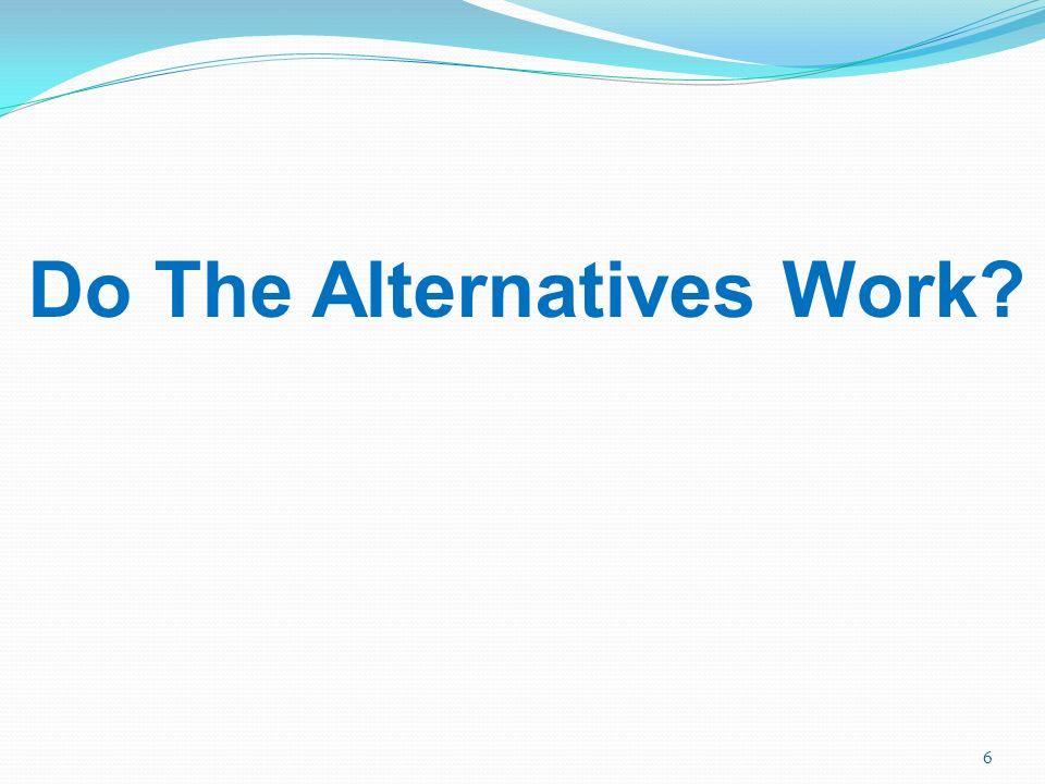 Do The Alternatives Work? 6