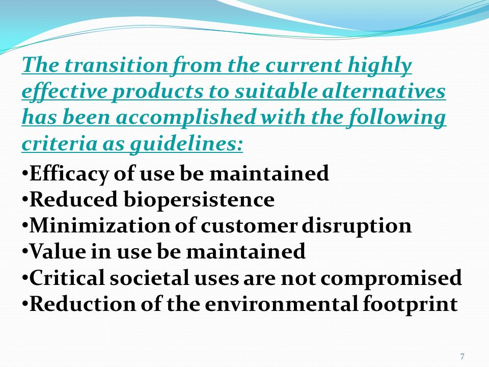 The transition from the current highly effective products to suitable alternatives has been accomplished with the following criteria as guidelines: Ef
