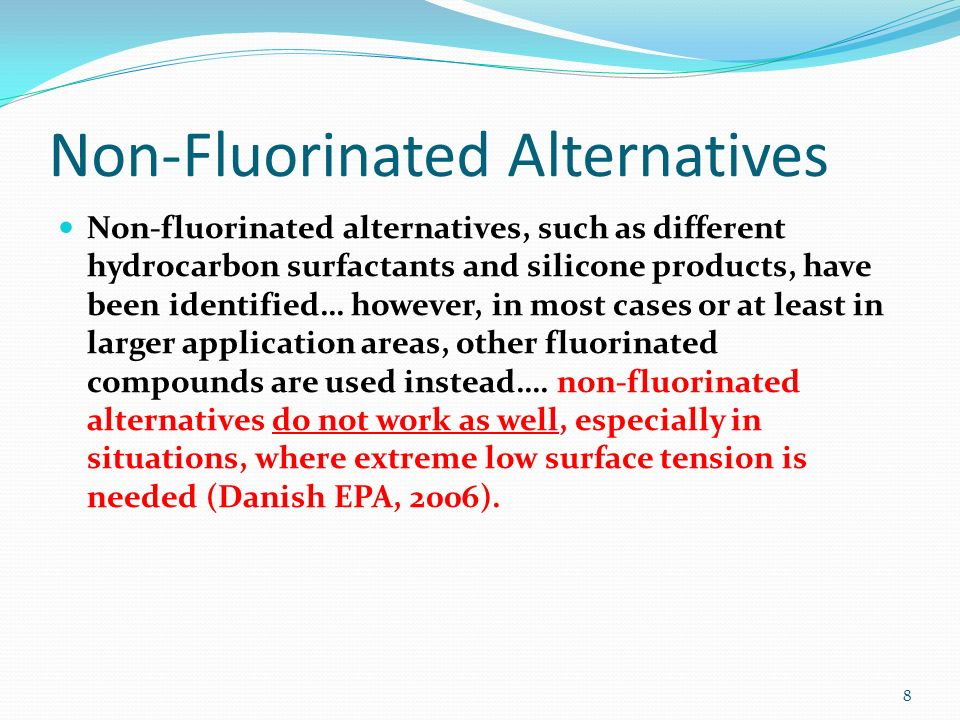 Non-Fluorinated Alternatives Non-fluorinated alternatives, such as different hydrocarbon surfactants and silicone products, have been identified… howe