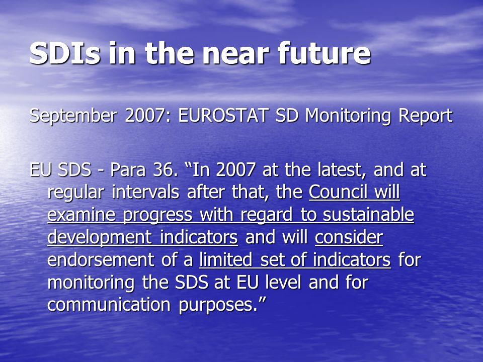 SDIs in the near future September 2007: EUROSTAT SD Monitoring Report EU SDS - Para 36.